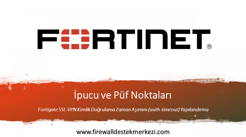 Fortigate SSL-VPN Kimlik Doğrulama Zaman Aşımını (auth-timeout) Yapılandırma